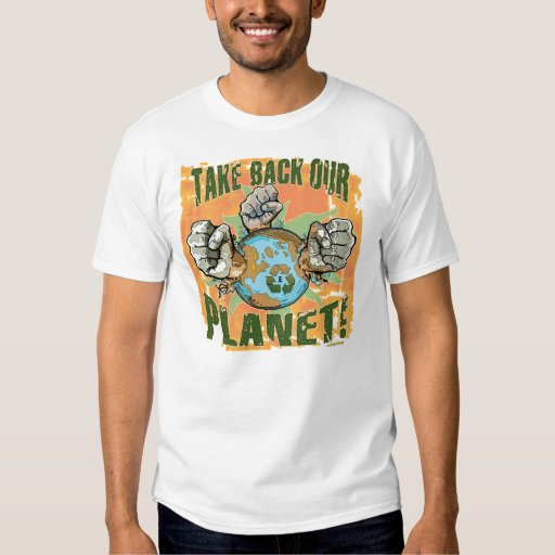 Take our Planet Back Earth Day Tee Shirt