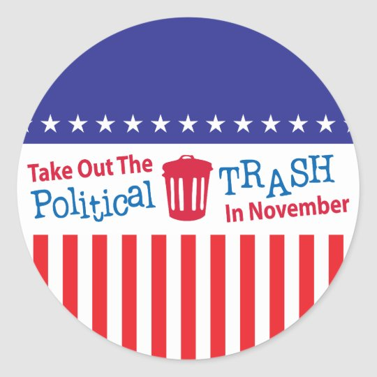 Take Out The Political Trash In Novemer Classic Round Sticker