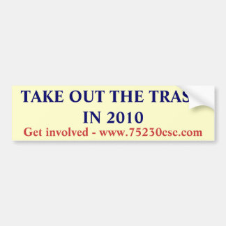 TAKE OUT THE TRASH IN 2010, Get involved - www.... Car Bumper Sticker