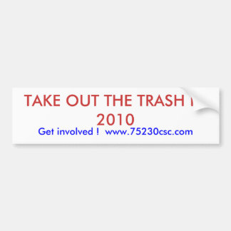 TAKE OUT THE TRASH IN 2010, Get involved !  www... Bumper Sticker