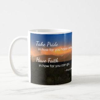Take pride in how far you have come... coffee mug