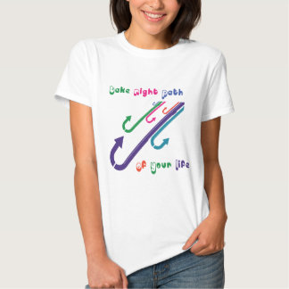 Take Right Path Of Your Life T-Shirt