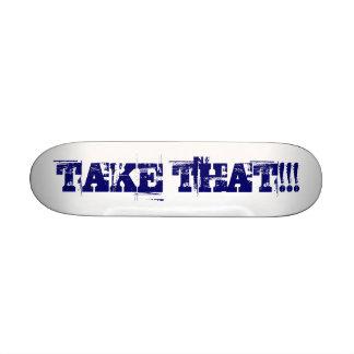 TAKE THAT!!!  skateboard