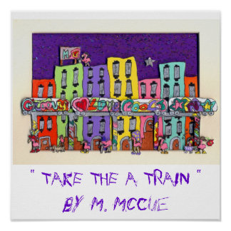 """ TAKE THE A TRAIN "" POSTER"
