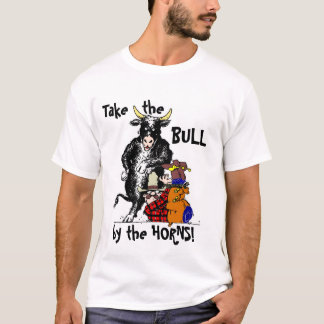 Take the Bull by the Horns! T-Shirt