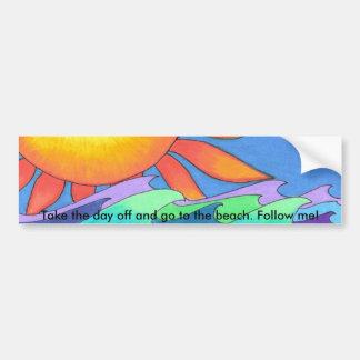 Take the day off and go to the be... car bumper sticker