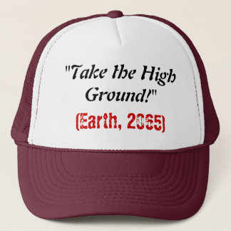 Take the High Ground Trucker Hat