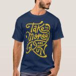 take the money and run 2 T-Shirt