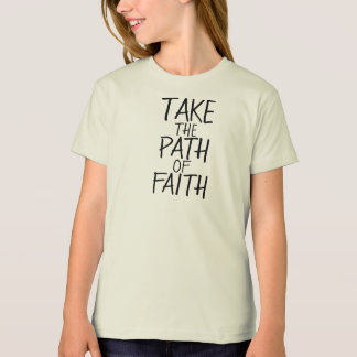 Take the Path of Faith - Font/Color Customizable T-Shirt