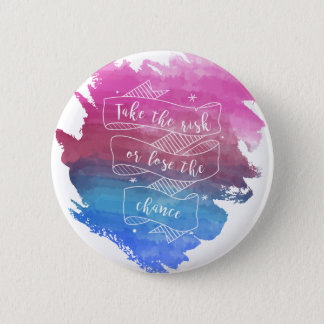Take the risk or lose the chance Button