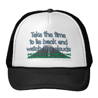 Take the time to lie back and watch the clouds.... hat
