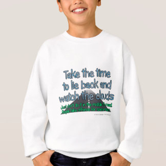 Take the time to lie back and watch the clouds.... sweatshirt