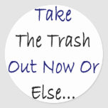 Take The Trash Out Now Or Else Classic Round Sticker