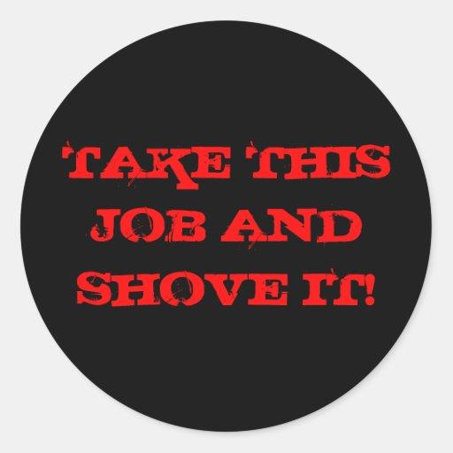 TAKE THIS JOB AND SHOVE IT! CLASSIC ROUND STICKER