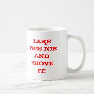 TAKE THIS JOB AND SHOVE IT! COFFEE MUG