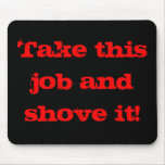 Take this job and shove it! mouse pad