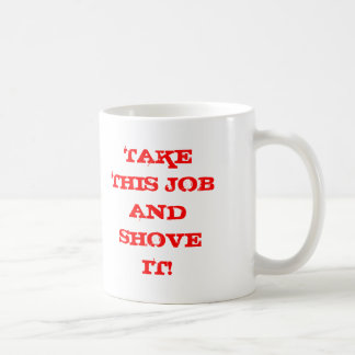 TAKE THIS JOB AND SHOVE IT! CLASSIC WHITE COFFEE MUG