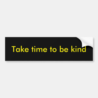 Take time to be kind bumper sticker