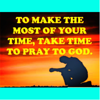 Take Time To Pray To God! Statuette
