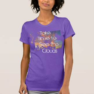 Take Time to See the Clouds Designer T-Shirt