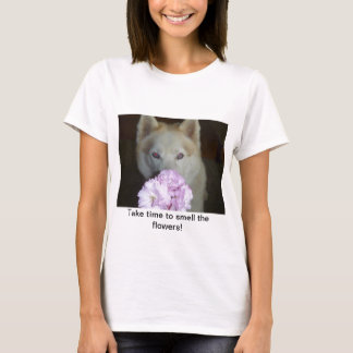 Take time to smell the flowers! T-Shirt