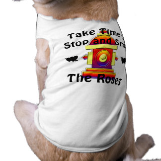 Take Time To Stop and Smell the Roses Dog  T Shirt Pet Clothes