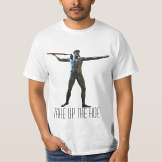 Take Up the Hoe T-Shirt