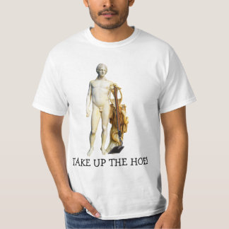 Take Up the Hoe! T-Shirt