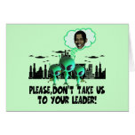 Take us to your leader spoof anti Obama Greeting Card