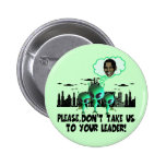 Take us to your leader spoof anti Obama Pins