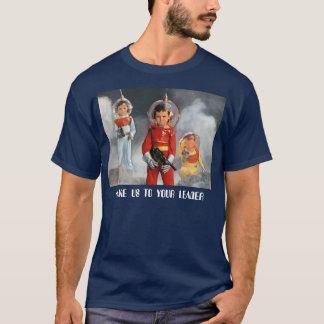 take us to your leader T-Shirt