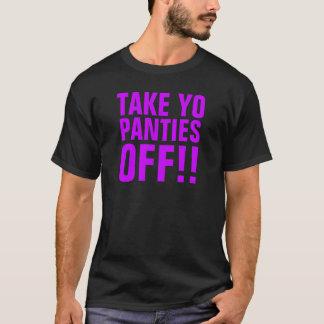 TAKE YO PANTIES OFF T-Shirt