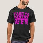 TAKE YO PANTIES OFF!!! T-Shirt