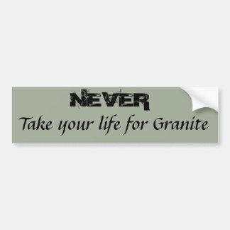 Take you life for Granite Bumper Sticker