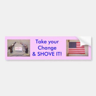 Take your Change Car Bumper Sticker
