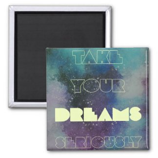 Take your DREAMS seriously Magnet