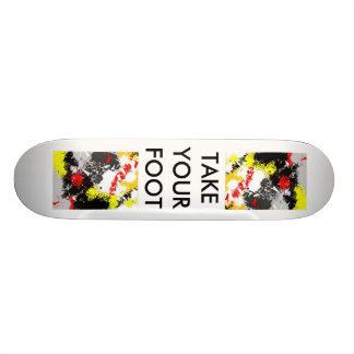 TAKE YOUR FOOT SKATEBOARD