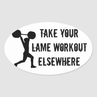 Take Your Lame Workout Elsewhere Stickers