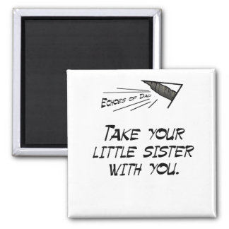Take your little sister 2 inch square magnet