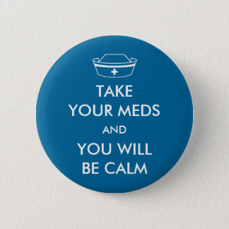 Take Your Meds And You Will Be Calm Button
