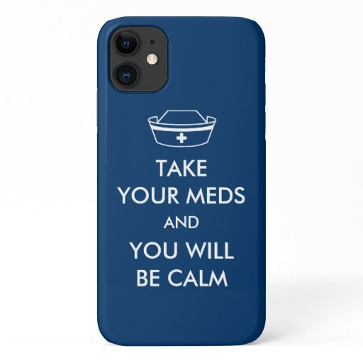 Take Your Meds And You Will Be Calm iPhone 11 Case
