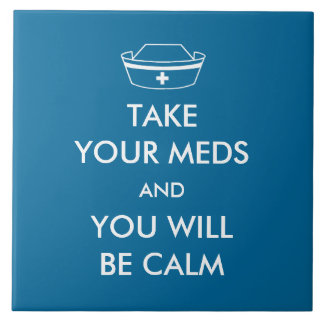 Take Your Meds And You Will Be Calm Ceramic Tile