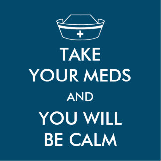Take Your Meds And You Will Be Calm Cutout