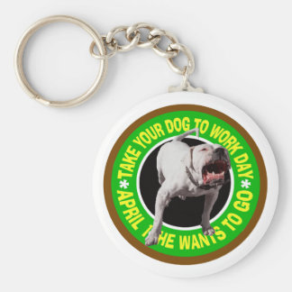 TAKE YOUR PITBULL TO WORK DAY KEYCHAIN