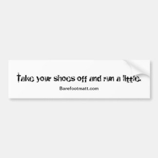 Take your shoes off and run bumper sticker