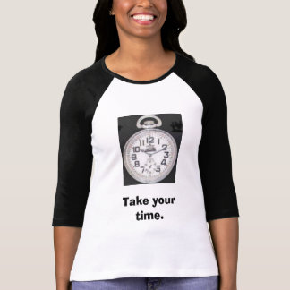 take your time t-shirt