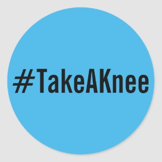 #TakeAKnee, black text on bright blue stickers