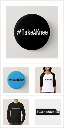 #TakeAKnee shirts, pins, bumper stickers, and more