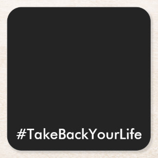 #TakeBackYourLife (Customizable Text & Color) Square Paper Coaster