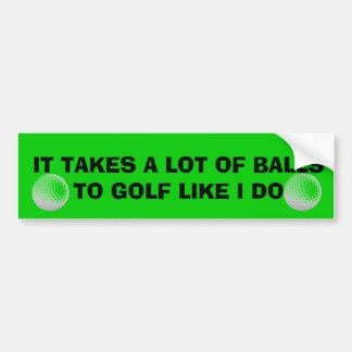 Takes A Lot Of Balls To Golf Like I Do Golf Cart Car Bumper Sticker